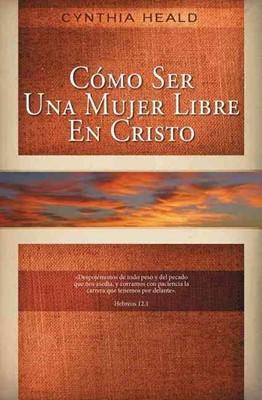 Como Ser Una Mujer Libre en Cristo (Tapa Rústica) [Libro]