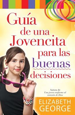 Guía de Una Jovencita Para Las Buenas Decisiones. (Tapa Rústica) [Libro]