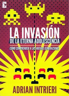 La Invasión de la Eterna Adolescencia. (Tapa Suave) [Libro]