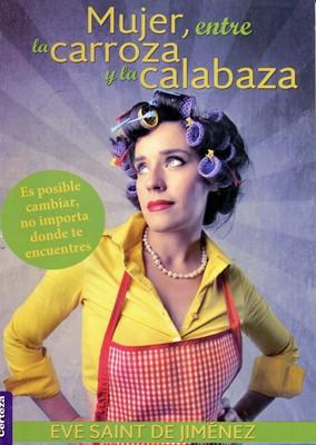 Mujer, Entre la Carroza y la Calabaza (Tapa Rústica) [Libro]