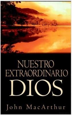 Nuestro Extraordinario Dios (Tapa Rústica) [Libro]