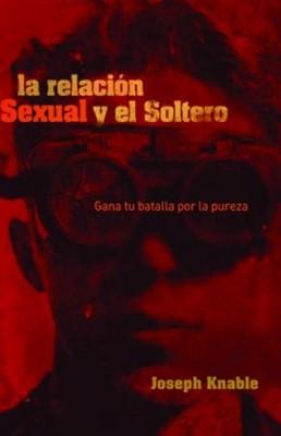 La Relación Sexual y el Soltero (Tapa Rústica) [Libro]
