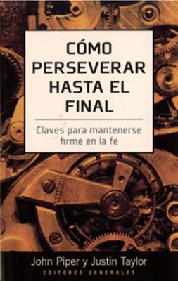 Como Perseverar Hasta el Final (Tapa Rústica) [Libro]