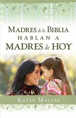 Madres de la Biblia Hablan a Madres de Hoy (Tapa Rústica) [Libro]