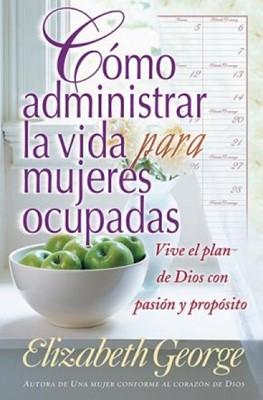 Como Administrar la Vida Para Mujeres Ocupadas (Tapa Rústica) [Libro]