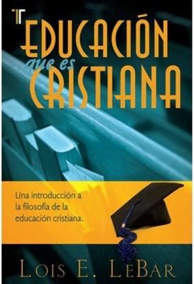 Educación Que es Cristiana (Tapa Suave) [Libro]