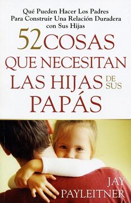 52 Cosas Que Necesitan Las Hijas de Sus Papas (Tapa Rústica) [Libro]