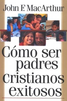 Como Ser Padres Cristianos Exitosos (Tapa Rústica) [Libro]