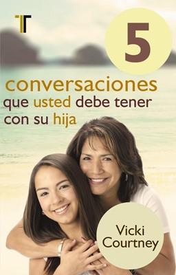 5 Conversaciones Que Debe Tener Con su Hija (Tapa Suave) [Libro]