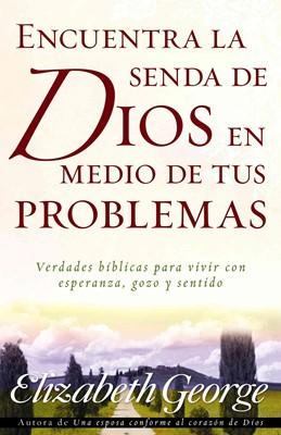 Encuentra la Senda de Dios en Medio de Tus Problemas (Tapa Rústica) [Libro]