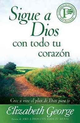 Sigue a Dios Con Todo Tu Corazón (Tapa Rústica) [Libro]