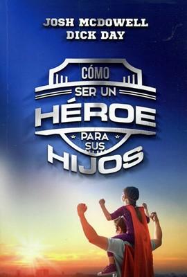 Como Ser un Héroe Para Tus Hijos (Tapa Rústica) [Libro]