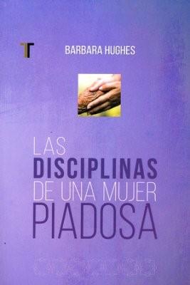 Disciplinas de Una Mujer Piadosa (Tapa Rústica) [Libro]