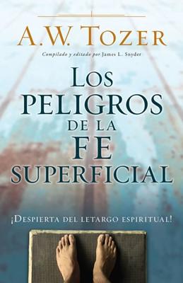 El Peligro de la Fe Superficial (Tapa Rústica) [Libro]