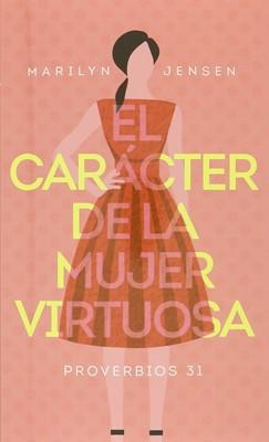 El Carácter de la Mujer Virtuosa (Tapa Rústica) [Libro Bolsillo]