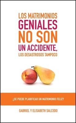 Los Matrimonios Geniales no Son un Accidente (Tapa Rústica) [Libro]