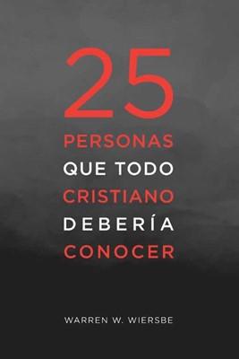 25 Personas que Todo Cristiano Debe Conocer (Tapa Rústica) [Libro]