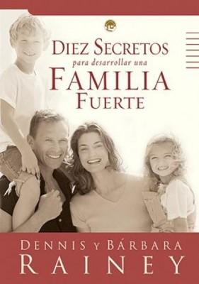 Diez Secretos Para Desarrollar una Familia Fuerte (Tapa Rústica) [Libro Bolsillo]