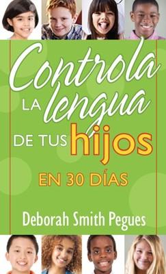 Controla la Lengua de Tus Hijos en 30 Días (Tapa Rústica) [Libro Bolsillo]
