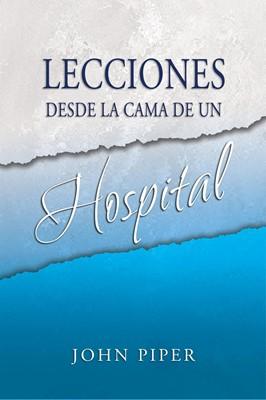 Lecciones Desde La Cama De Un Hospital (Tapa Rústica) [Libro Bolsillo]