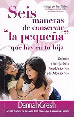 Seis Maneras de Conservar la Pequeña que hay en tu Hija (Tapa Rústica) [Libro Bolsillo]