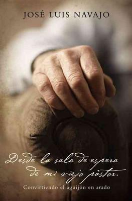 Desde la Sala de Espera de mi Viejo Pastor (Tapa Rústica) [Libro]