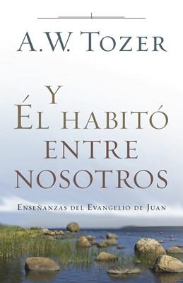 Y Él Habitó Entre Nosotros (Tapa Rústica) [Libro]