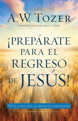 Prepárese Para el Regreso de Jesús (Tapa Rústica) [Libro]
