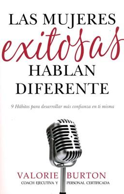 Las Mujeres Exitosas Hablan Diferente (Tapa Rustica) [Libro]