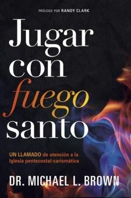 Jugar con Fuego Santo (Tapa Rustica) [Libro]