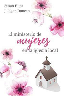 El Ministerio de la Mujer en la Iglesia Local (Tapa Rústica) [Libro]