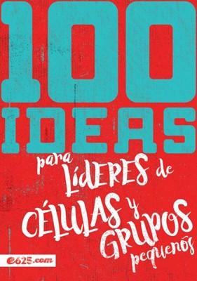 100 Ideas Para Lideres de Celulas y Grupos Pequeños (Tapa Rústica) [Libro]