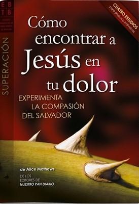 ¿Cómo Encontrar a Jesús en tu Dolor? (Tapa Rustica) [Revistas]
