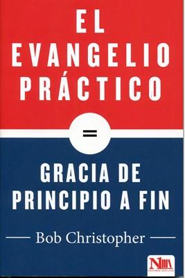 Evangelio Práctico Gracia de Principio a Fin (Tapa Rústica) [Libro]
