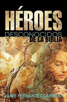 Héroes Desconocidos de la Biblia (Tapa Rústica) [Libro]