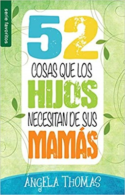 52 Cosas Que Los Hijos Necesitan de Sus Mamás (Tapa Rústica)