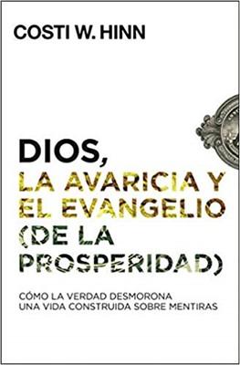 Dios, la Avaricia y el Evangelio (De la Prosperidad) (Tapa Rústica)