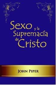 Sexo y la Supremacía de Cristo (Tapa Rustica)