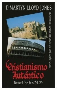 Cristianismo Autentico Tomo 4 Hechos 7:1-29 (Tapa Rustica)