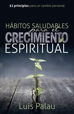 Hábitos Saludables Para el Crecimiento Espiritual (Tapa Rustica)
