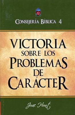 Consejería Bíblica 4 - Victoria Sobre los Problemas de Caracter (Tapa Rústica)