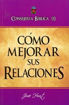 Consejería Bíblica 10 - Cómo Mejorar Sus Relaciones (Tapa Rústica)