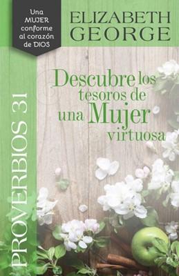 Proverbios 31: Descubre los Tesoros de una Mujer Virtuosa. (Tapa Rústica)