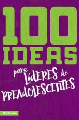 100 Ideas Para Líderes de Preadolescentes (Tapa Rústica)