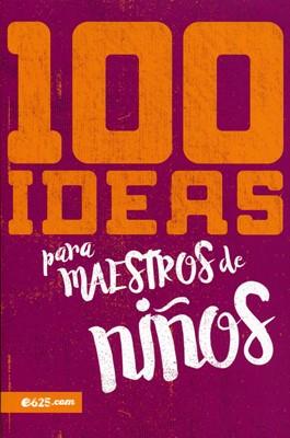 100 Ideas para Maestros de Niños (Tapa Rústica)
