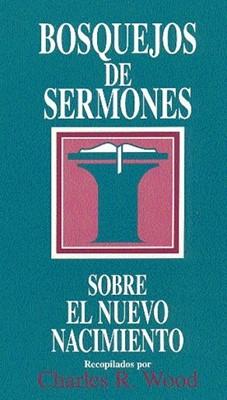Bosquejos de Sermones Sobre el Nuevo Nacimiento (Tapa Rústica)