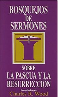 Bosquejos de Sermones Sobre la Pascua y la Resurrección (Tapa Rústica)