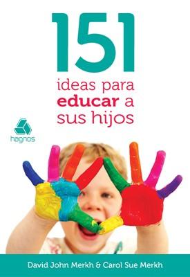 151 Ideas Para Educar a Sus Hijos (Tapa Rústica)