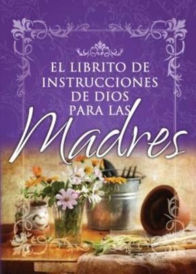 El Librito de Instrucciones Para las Madres (Tapa Rústica)