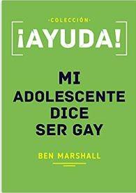 ¡Ayuda! Mi Adolescente Dice Ser Gay (Tapa Rústica)